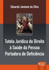 Capa do livro: Tutela Jurídica do Direito à Saúde da Pessoa Portadora de Deficiência, Eduardo Jannone da Silva