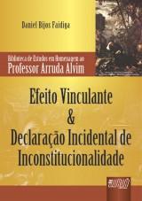 Capa do livro: Efeito Vinculante & Declaração Incidental de Inconstitucionalidade, Daniel Bijos Faidiga