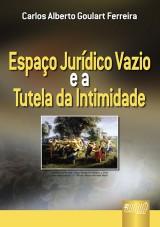 Capa do livro: Espaço Jurídico Vazio e a Tutela da Intimidade, Carlos Alberto Goulart Ferreira