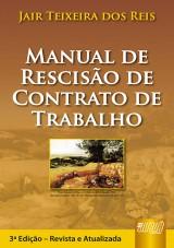 Capa do livro: Manual de Rescis�o de Contrato de Trabalho, 3� Edi��o - Revista e Atualizada, Jair Teixeira dos Reis
