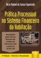 Capa do livro: Prática Processual no Sistema Financeiro da Habitação - Atualizada pelas Novas Normas do Código de Processo Civil e pela Lei 10.931/04, Alcio Manoel de Sousa Figueiredo