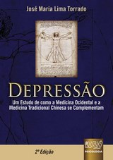 Capa do livro: Depressão - Um Estudo de como a Medicina Ocidental e a Medicina Tradicional Chinesa se Complementam, José Maria Lima Torrado