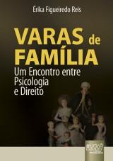 Capa do livro: Varas de Fam�lia - Um Encontro entre Psicologia e Direito, �rika Figueiredo Reis
