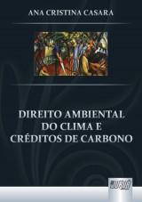 Capa do livro: Direito Ambiental do Clima e Créditos de Carbono, Ana Cristina Casara