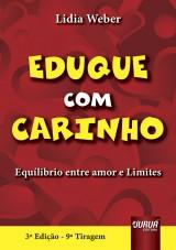 Capa do livro: Eduque com Carinho - Equil�brio entre Amor e Limites - Para Pais, 3� Edi��o - 9� Tiragem, Lidia Weber