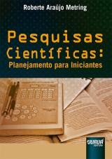 Capa do livro: Pesquisas Científicas - Planejamento para Iniciantes, Roberte Araújo Metring