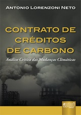 Capa do livro: Contrato de Cr�ditos de Carbono - An�lise Cr�tica das Mudan�as Clim�ticas, Antonio Lorenzoni Neto