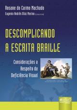 Capa do livro: Descomplicando a Escrita Braille - Considerações a Respeito da Deficiência Visual, Rosane do Carmo Machado - Coautor: Eugenio Andrés Díaz Merino