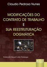 Capa do livro: Modificações do Contrato de Trabalho & sua Reestruturação Dogmática - Prefácio de Manuel Carlos Palomeque, Claudio Pedrosa Nunes