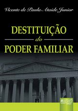 Capa do livro: Destituição do Poder Familiar, Vicente de Paula Ataíde Junior
