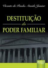 Capa do livro: Destituição do Poder Familiar, Vicente de Paula Ataíde Junior