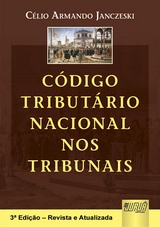 Capa do livro: C�digo Tribut�rio Nacional nos Tribunais, 3� Edi��o � Revista e Atualizada, Organizador: C�lio Armando Janczeski