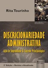 Capa do livro: Discricionariedade Administrativa - Ação de Improbidade e Controle Principiológico, Rita Tourinho
