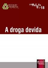 Capa do livro: Revista da Associa��o Psicanal�tica de Curitiba - Vol. 18 - A Droga Devida, Coordenadores: Rosane Litch Weber