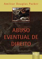 Capa do livro: Abuso Eventual de Direito, Amilcar Douglas Packer
