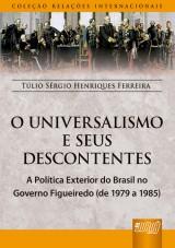 Capa do livro: O Universalismo e os Seus Descontentes - A Pol�tica Exterior do Brasil no Governo Figueiredo - (de 1979 a 1985) - Cole��o Rela��es Internacionais, T�lio S�rgio Henriques Ferreira