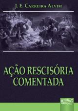 Capa do livro: Ação Rescisória Comentada, J. E. Carreira Alvim