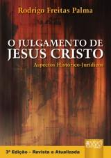 Capa do livro: Julgamento de Jesus Cristo, O - Aspectos Histórico-Jurídicos, Rodrigo Freitas Palma