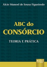 Capa do livro: ABC do Consórcio - Teoria e Prática, Alcio Manoel de Sousa Figueiredo