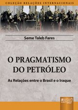 Capa do livro: Pragmatismo do Petróleo, O - As Relações entre o Brasil e o Iraque, Seme Taleb Fares