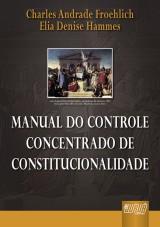 Capa do livro: Manual do Controle Concentrado de Constitucionalidade, Charles Andrade Froehlich e Elia Denise Hammes