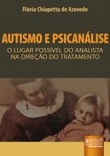 Capa do livro: Autismo e Psicanálise - O Lugar Possível do Analista na Direção do Tratamento, Flávia Chiapetta de Azevedo