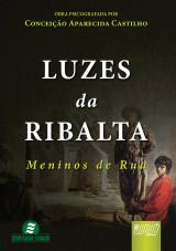 Capa do livro: Luzes da Ribalta - Meninos de Rua, Obra psicografada por: Conceição Aparecida Castilho