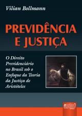 Capa do livro: Previd�ncia e Justi�a - O Direito Previdenci�rio no Brasil sob o Enfoque da Teoria da Justi�a de Arist�teles, Vilian Bollmann