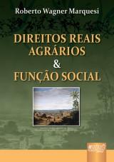 Capa do livro: Direitos Reais Agrários & Função Social, Roberto Wagner Marquesi