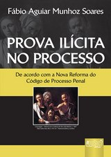 Capa do livro: Prova Il�cita no Processo - De acordo com o Nova Reforma do C�digo de Processo Penal, F�bio Aguiar Munhoz Soares