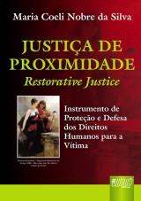 Capa do livro: Justiça de Proximidade - Restorative Justice - Instrumento de Proteção e Defesa dos Direitos Humanos para a Vítima, Maria Coeli Nobre da Silva