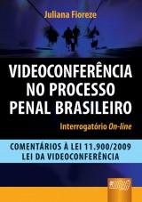 Capa do livro: Videoconferência no Processo Penal Brasileiro - Interrogatório On-line, Juliana Fioreze