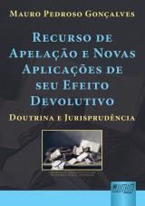 Capa do livro: Recurso de Apelação e Novas Aplicações de Seu Efeito Devolutivo, Mauro Pedroso Gonçalves