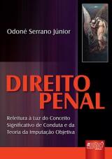 Capa do livro: Direito Penal - Releitura � luz do conceito significativo de conduta e da teoria da imputa��o objetiva, Odon� Serrano J�nior