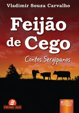 Capa do livro: Feijão de Cego - Contos Sergipanos, Vladimir Souza Carvalho