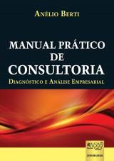 Capa do livro: Manual Pr�tico de Consultoria - Diagn�stico e An�lise Empresarial, An�lio Berti