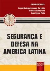 Capa do livro: Segurança e Defesa na América Latina, Orgs.: Leonardo Ar. de Carvalho, Cristián Garay Vera e Juan C. Peña