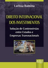 Capa do livro: Direito Internacional dos Investimentos - Solução de Controvérsias entre Estados e Empresas Transnacionais, Larissa Ramina