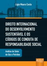 Capa do livro: Direito Internacional do Desenvolvimento Sustentável - e os Códigos de Conduta de Responsabilidade Social - Análise do Setor do Gás e Petróleo, Ligia Maura Costa