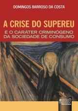 Capa do livro: Crise do Supereu e o Caráter Criminógeno da Sociedade de Consumo, A, Domingos Barroso da Costa