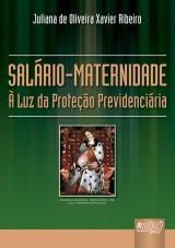 Capa do livro: Salário Maternidade, Juliana de Oliveira Xavier Ribeiro