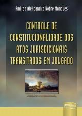 Capa do livro: Controle de Constitucionalidade dos Atos Jurisdicionais Transitados em Julgado, Andreo Aleksandro Nobre Marques
