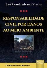 Capa do livro: Responsabilidade Civil por Danos ao Meio Ambiente, José Ricardo Alvarez Vianna