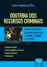 Capa do livro: Doutrina dos Recursos Criminais - Revista e Atualizada de Acordo com as Leis 11.689/08; 11.690/08 e 11.719/08, 4� Edi��o � Atualizada at� Setembro/2009, Cesar Antonio da Silva