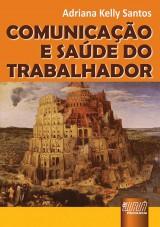 Capa do livro: Comunicação e Saúde do Trabalhador, Adriana Kelly Santos