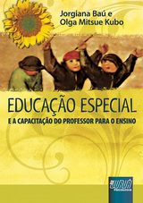Capa do livro: Educa��o Especial - E a Capacita��o do Professor para o Ensino, Jorgiana Ba� e Olga Mitsue Kubo