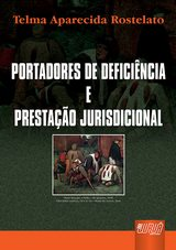 Capa do livro: Portadores de Defici�ncia e Presta��o Jurisdicional, Telma Aparecida Rostelato