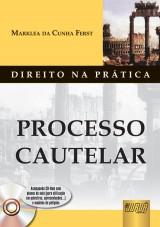 Capa do livro: Processo Cautelar - Coleção Direito na Prática - Acompanha CD-Rom com planos de aula e modelos de petições, Marklea da Cunha Ferst
