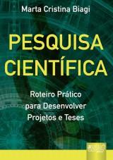 Capa do livro: Pesquisa Cient�fica - Roteiro Pr�tico para Desenvolver Projetos e Teses, Marta Cristina Biagi