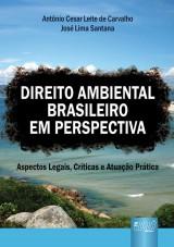 Capa do livro: Direito Ambiental Brasileiro em Perspectiva - Aspectos Legais, Críticas e Atuação Prática, Antônio Cesar Leite de Carvalho e José Lima Santana
